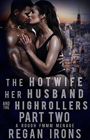 The Hotwife, Her Husband, and the High Rollers: Part Two: Rough FMMM Menage (Hotwife Holidays Book 2)
