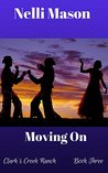 Moving On (Clark's Creek Ranch, #3)
