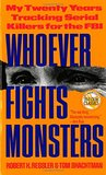 Whoever Fights Monsters: My Twenty Years Tracking Serial Killers for the FBI