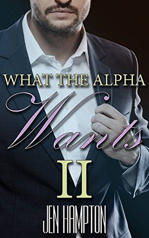 What The Alpha Wants 2 (Alpha Billionaire Romance)