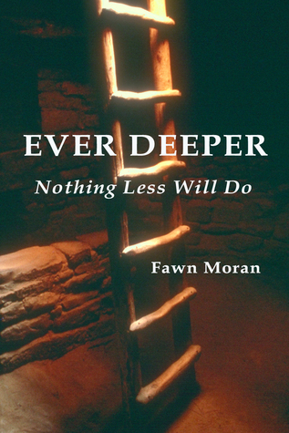 Ever Deeper: Nothing Less Will Do (The Mystical Traveler #1)