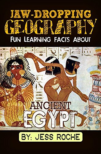 Jaw-Dropping Geography: Fun Learning Facts About Ancient Egypt: Illustrated Fun Learning For Kids