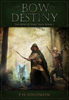 The Bow of Destiny by P.H. Solomon