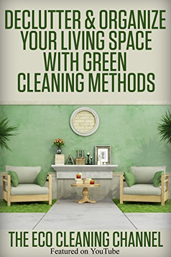 All Natural: Declutter & Organize Your Living Space with Green Cleaning Methods: Frugal, Minimalist Methods of Cleaning Your Environment the Non Toxic ... Cleaning House, Eco Cleaning Book 1)