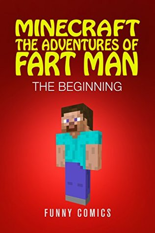 The Beginning (Minecraft: The Adventures Of Fart Man #1)