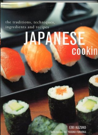 Japanese Cooking, the Traditions, Techniques, Ingredients and... by Emi Kazuko