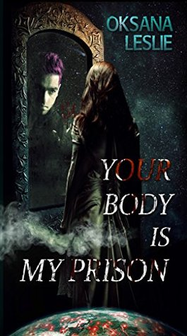 Your Body is My Prison by Oksana Leslie