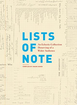 Lists of Note: An Eclectic Collection Deserving of a Wider Audience - Shaun Usher