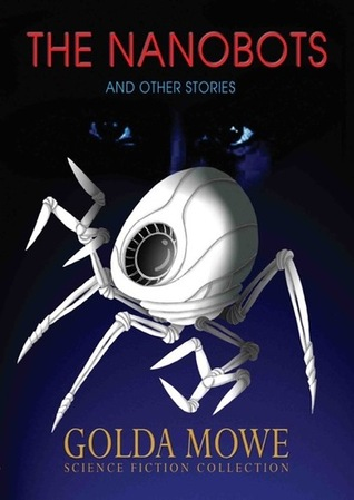 The Nanobots and Other Stories by Golda Mowe