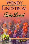 Twice Loved by Wendy Lindstrom