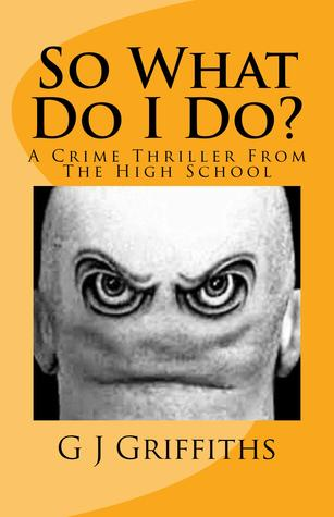 So What Do I Do? A Crime Thriller from the High School (So What! series #3)