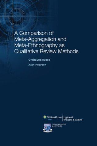 A Comparison of Meta-Aggregation and Meta-Ethnography as Qualitative Review Methods (The Lippincott-Joanna Briggs Institute Series on Synthesis Science in Healthcare)
