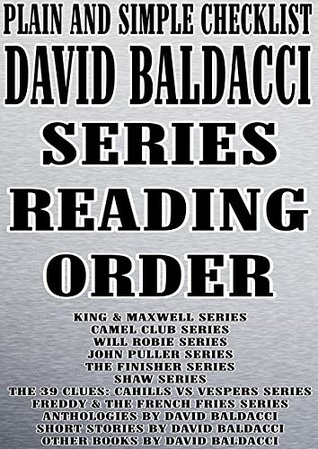 DAVID BALDACCI: SERIES READING ORDER: PLAIN AND SIMPLE [KING & MAXWELL SERIES, CAMEL CLUB SERIES, WILL ROBIE SERIES, JOHN PULLER SERIES, THE FINISHER SERIES, ... CLUES] (PLAIN AND SIMPLE CHECKLIST Book 14)