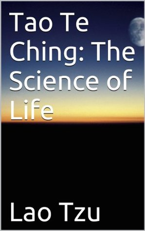 Tao Te Ching: The Science of Life (Secrets of the Tao Te Ching Book 1)