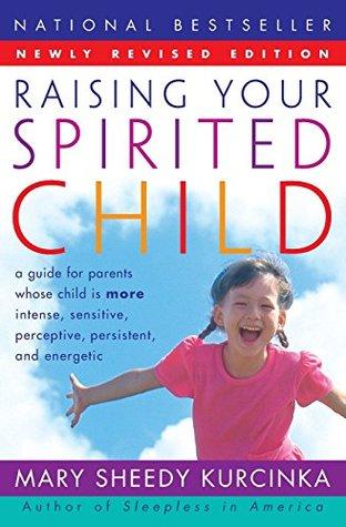 Raising Your Spirited Child by Mary Sheedy Kurcinka
