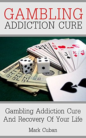 Gambling Addiction Cure: Gambling Addiction Cure and Recovery of Your Life (Addiction Recovery, Addiction Gambling, Quit Smoking, Addictions)