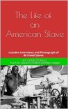 The Life of an American Slave (Annotated and Illustrated): Includes Interviewsand Photograph of 40 Freed Slaves