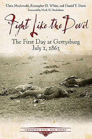 Fight Like the Devil: The First Day at Gettysburg, July 1, 1863 (Emerging Civil War Series)