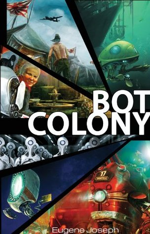 Bot Colony: A Novel Set In The Present And Near Future