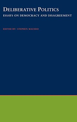 deliberative politics essays on democracy and disagreement by  deliberative politics essays on democracy and disagreement by stephen macedo