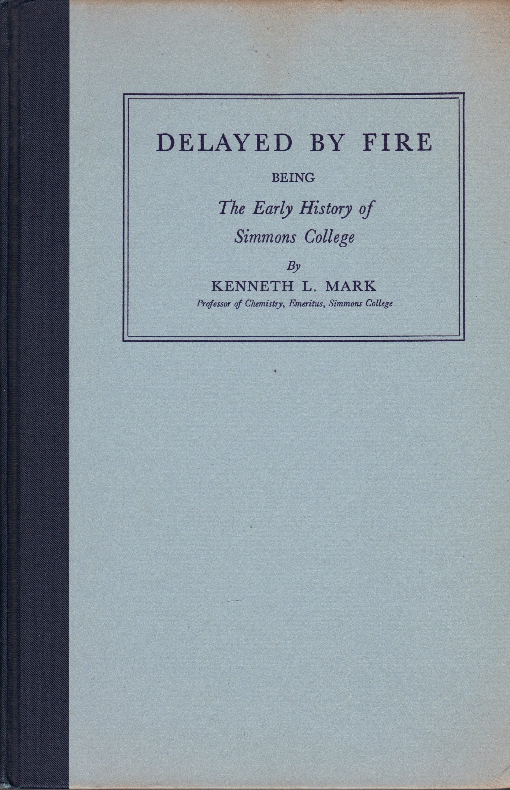 Delayed by fire: being the early history of Simmons College