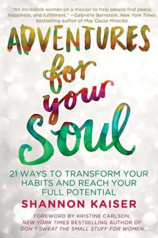 Adventures for Your Soul: 21 Ways to Transform Your Habits and Reach Your Full Potential EPUB