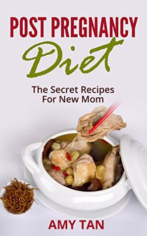 Post Pregnancy Diet: The Secret Recipes for New Mom