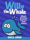 Willy the Whale (Children Books, Books for Kids, Bedtime Stories for Kids): Fun Short Stories, Games, Jokes for Kids, and a Coloring Book (Fun Time Series for Beginning Readers)