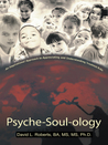 Psyche-Soul-Ology: An Inspirational Approach to Appreciating and Understanding Troubled Kids