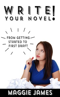 Write Your Novel! From Getting Started to First Draft