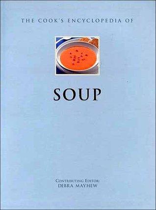 The Cook's Encyclopedia of Soup by Debra Mayhew