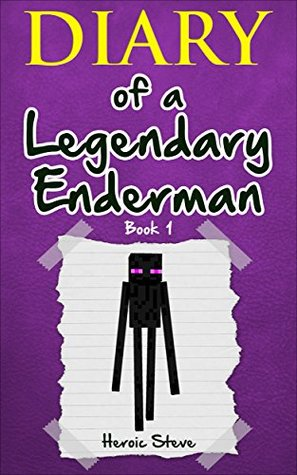 Minecraft Diary Of A Legendary Enderman Book 1 An Unofficial
