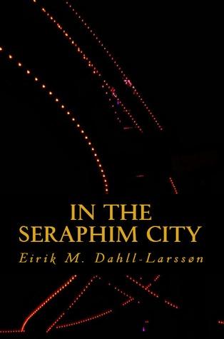 In The Seraphim City by Eirik Moe Dahll-Larssøn