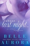 About Last Night by Belle Aurora