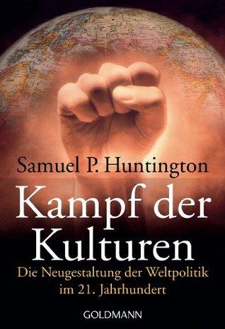 Kampf der Kulturen: Die Neugestaltung der Weltpolitik im 21. Jahrhundert