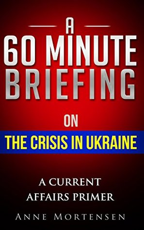 A 60 Minute Briefing on The Crisis in Ukraine