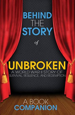 Behind the Story: Backstage Pass to Novels Unbroken: A World War II Story of Survival, Resilience, and Redemption -