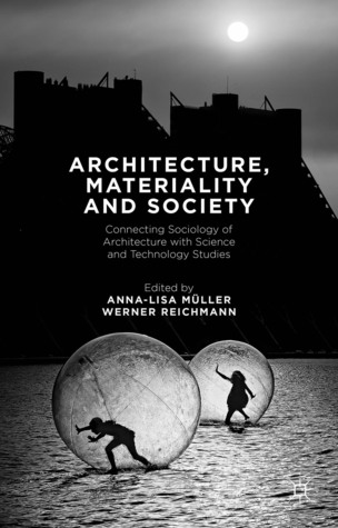 Architecture, Materiality and Society: Connecting Sociology of Architecture with Science and Technology Studies