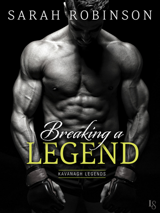 Breaking a Legend (Kavanagh Legends, #1) by Sarah Robinson