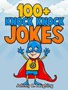 Children Books: 100+ Knock Knock Jokes for Kids: Funny, Hilarious, Laugh-Out-Loud Knock Knock Jokes for Beginning Readers & Early Readers (Knock Knock Joke Series)
