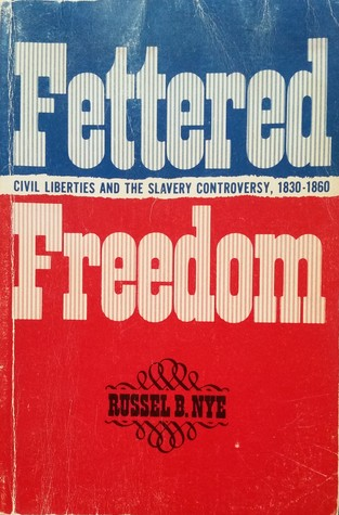 Fettered Freedom: Civil Liberties and the Slavery Controversy, 1830-1860