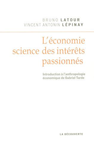 L'économie, science des intérêts passionnés : Introduction à l'anthropologie économique de Gabriel Tarde