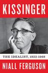 Kissinger: Vol 1: The Idealist, 1923-1968