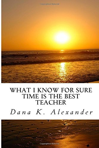 What I Know for Sure, Time Is the Best Teacher.
