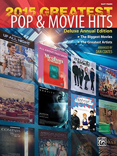 2015 Greatest Pop & Movie Hits: The Biggest Movies and The Greatest Artists (Deluxe Annual Edition) for Easy Piano