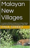 Malayan New Villages: An analysis of British resettlement of ethnic Chinese people during the Malayan Emergency, 1948-1960