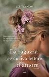 La ragazza che cuciva lettere d'amore by Liz Trenow