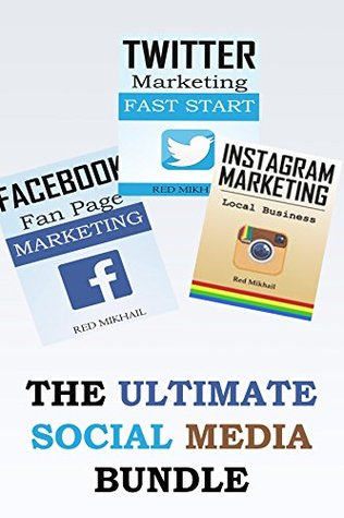 The Ultimate Social Media Bundle: 3X Your Business Through The Power of Facebook, Twitter and Instagram