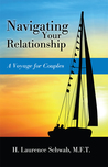 Navigating Your Relationship by H. Laurence Schwab, M.F.T.