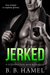 Jerked (City's Secrets, #5) by B.B. Hamel